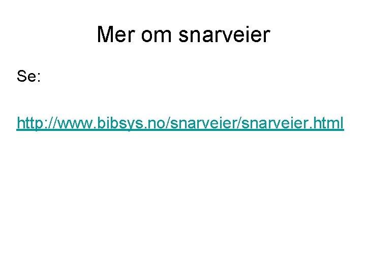 Mer om snarveier Se: http: //www. bibsys. no/snarveier. html