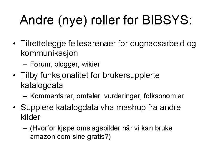 Andre (nye) roller for BIBSYS: • Tilrettelegge fellesarenaer for dugnadsarbeid og kommunikasjon – Forum,