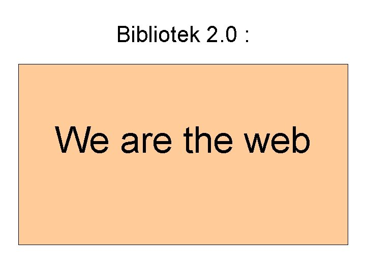 Bibliotek 2. 0 : We are the web