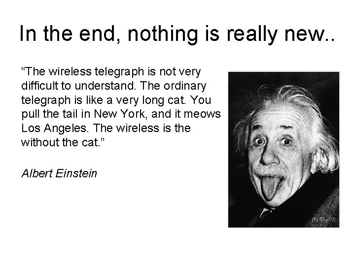 """In the end, nothing is really new. . """"The wireless telegraph is not very"""