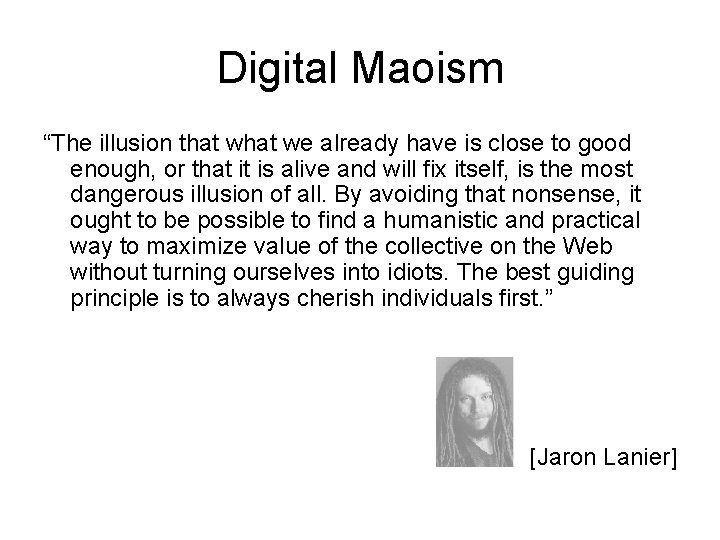 """Digital Maoism """"The illusion that we already have is close to good enough, or"""