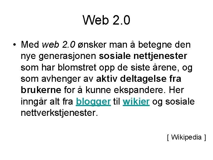 Web 2. 0 • Med web 2. 0 ønsker man å betegne den nye