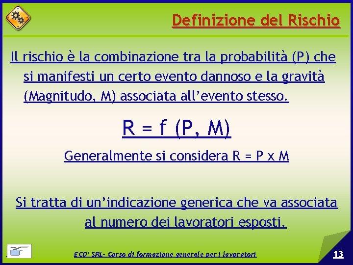 Definizione del Rischio Il rischio è la combinazione tra la probabilità (P) che si