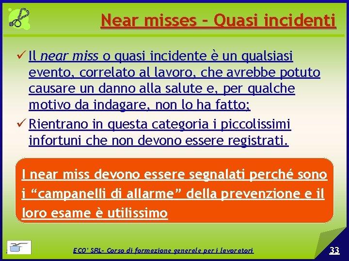 Near misses – Quasi incidenti Il near miss o quasi incidente è un qualsiasi