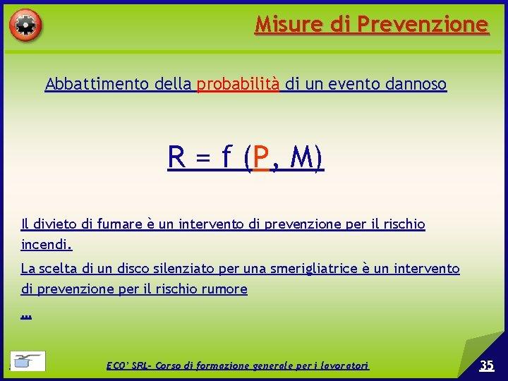 Misure di Prevenzione Abbattimento della probabilità di un evento dannoso R = f (P,