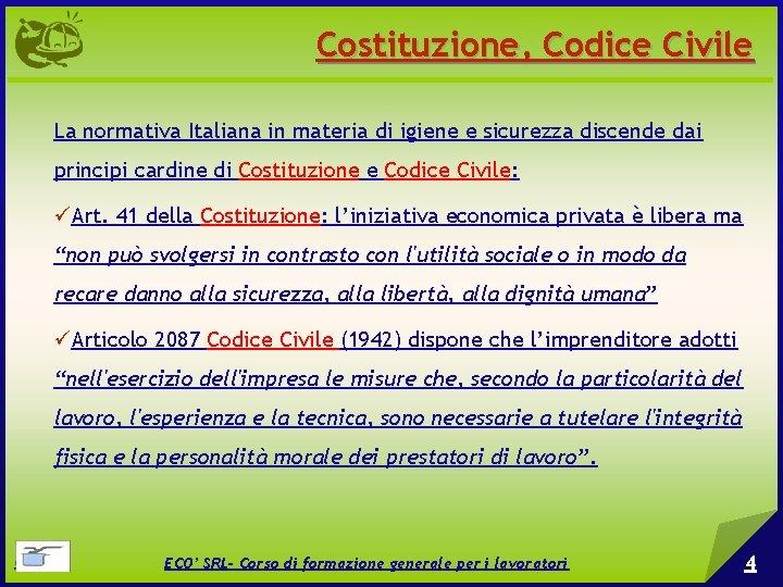 Costituzione, Codice Civile La normativa Italiana in materia di igiene e sicurezza discende dai