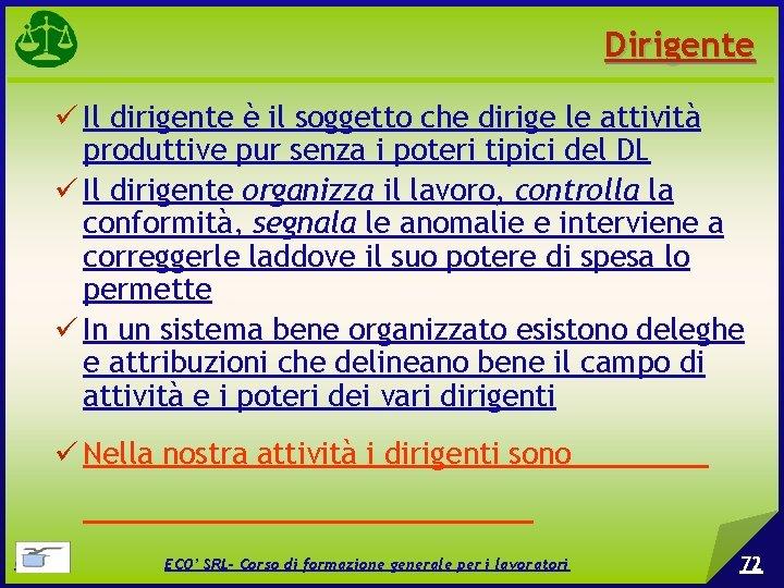 Dirigente Il dirigente è il soggetto che dirige le attività produttive pur senza i