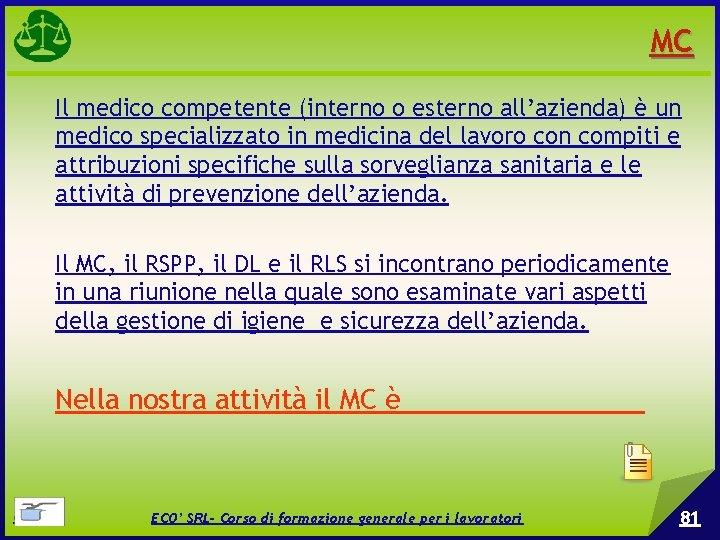 MC Il medico competente (interno o esterno all'azienda) è un medico specializzato in medicina