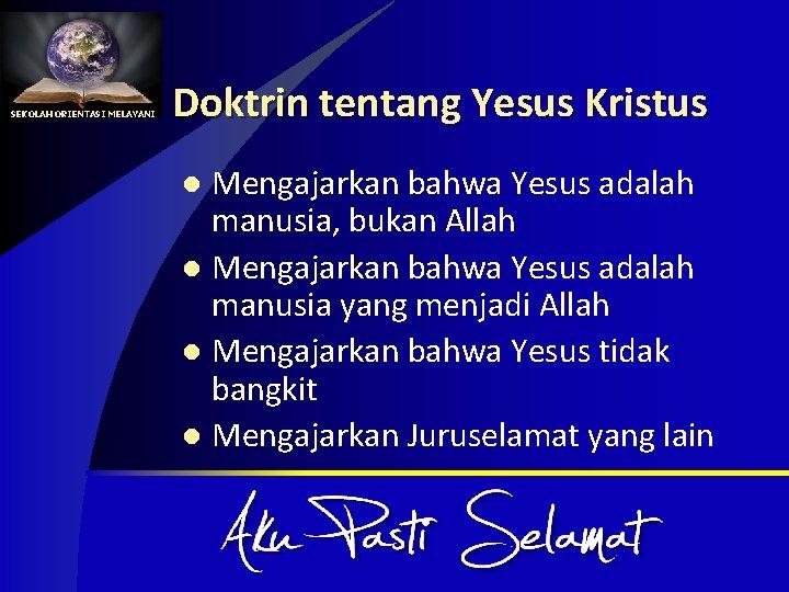 SEKOLAH ORIENTASI MELAYANI Doktrin tentang Yesus Kristus Mengajarkan bahwa Yesus adalah manusia, bukan Allah