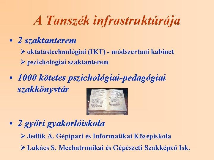A Tanszék infrastruktúrája • 2 szaktanterem Ø oktatástechnológiai (IKT) - módszertani kabinet Ø pszichológiai