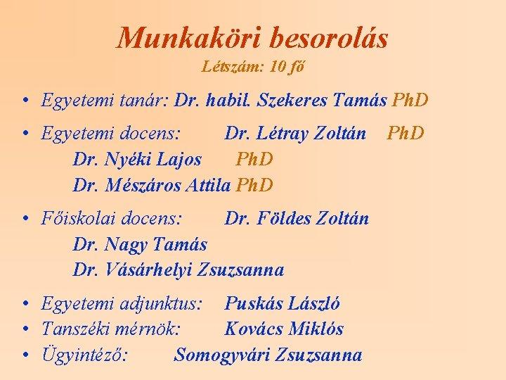 Munkaköri besorolás Létszám: 10 fő • Egyetemi tanár: Dr. habil. Szekeres Tamás Ph. D