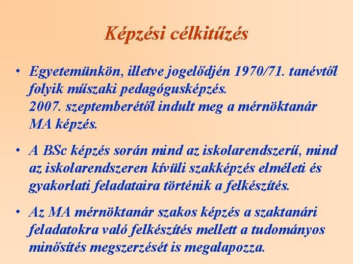 Képzési célkitűzés • Egyetemünkön, illetve jogelődjén 1970/71. tanévtől folyik műszaki pedagógusképzés. 2007. szeptemberétől indult
