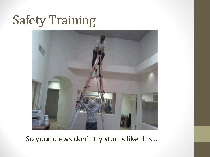 Safety Training So your crews don't try stunts like this…
