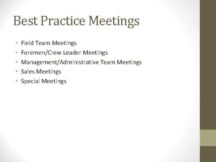 Best Practice Meetings • • • Field Team Meetings Foremen/Crew Leader Meetings Management/Administrative Team