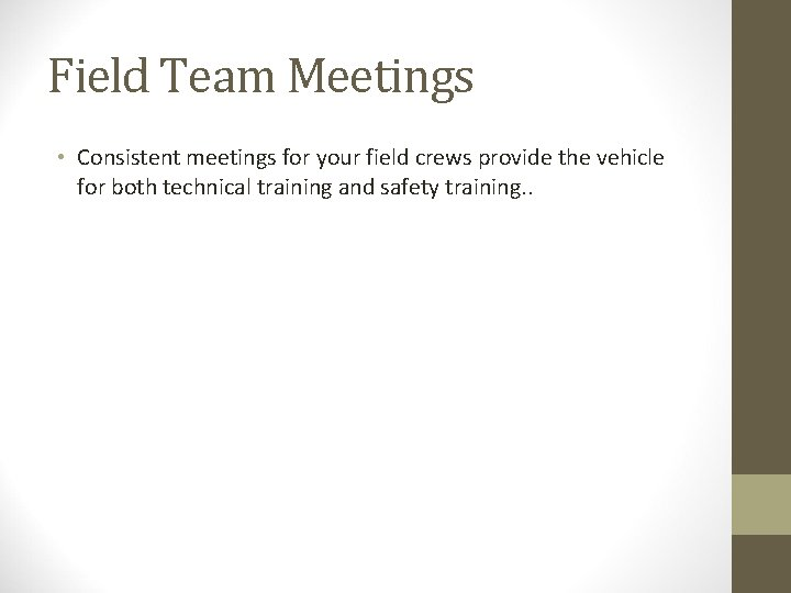 Field Team Meetings • Consistent meetings for your field crews provide the vehicle for