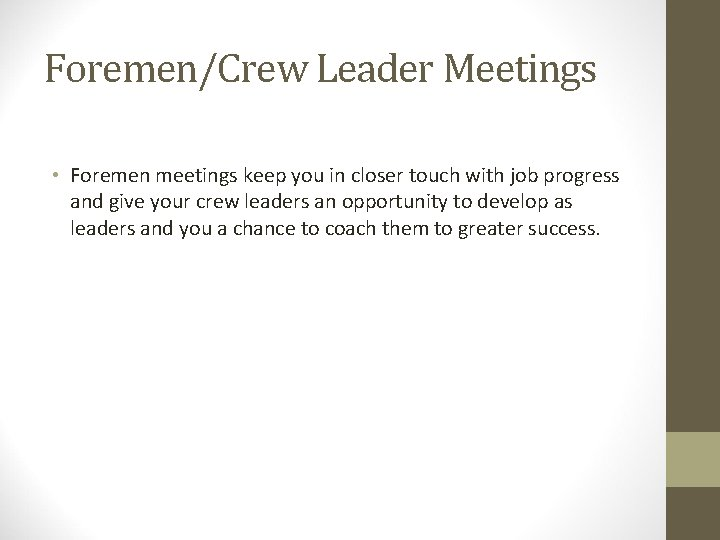 Foremen/Crew Leader Meetings • Foremen meetings keep you in closer touch with job progress