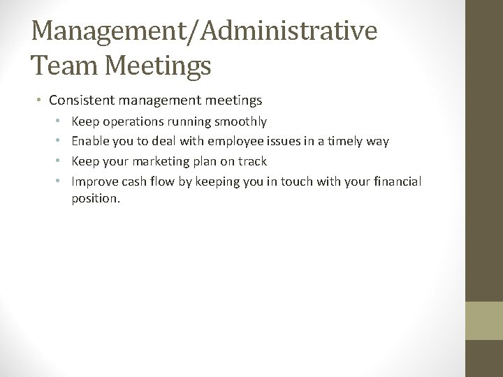 Management/Administrative Team Meetings • Consistent management meetings • • Keep operations running smoothly Enable