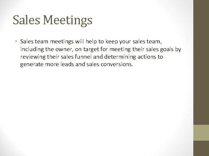 Sales Meetings • Sales team meetings will help to keep your sales team, including