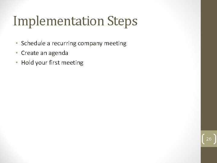 Implementation Steps • Schedule a recurring company meeting • Create an agenda • Hold