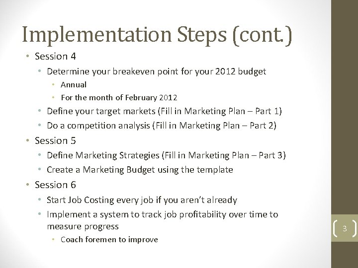 Implementation Steps (cont. ) • Session 4 • Determine your breakeven point for your