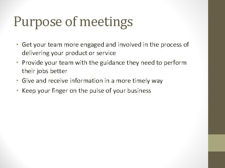 Purpose of meetings • Get your team more engaged and involved in the process