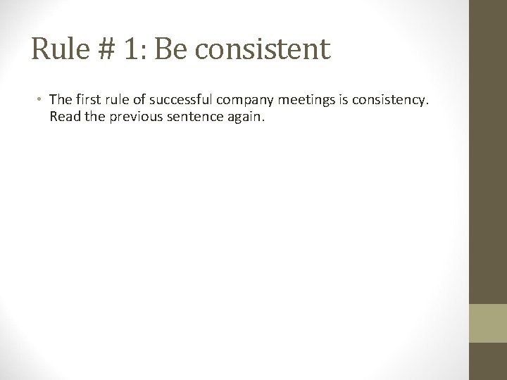 Rule # 1: Be consistent • The first rule of successful company meetings is