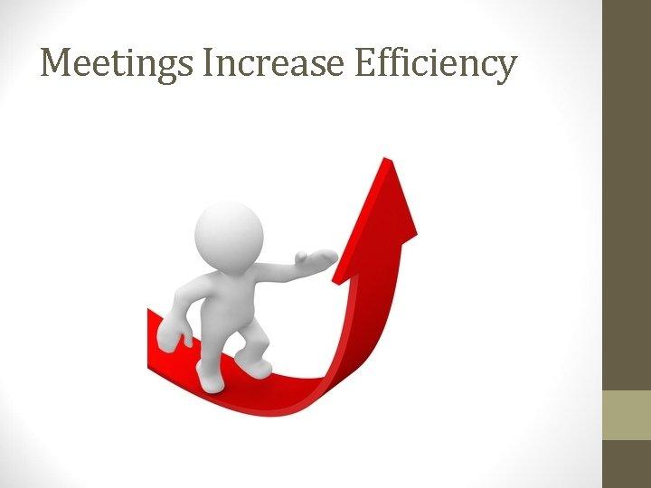 Meetings Increase Efficiency