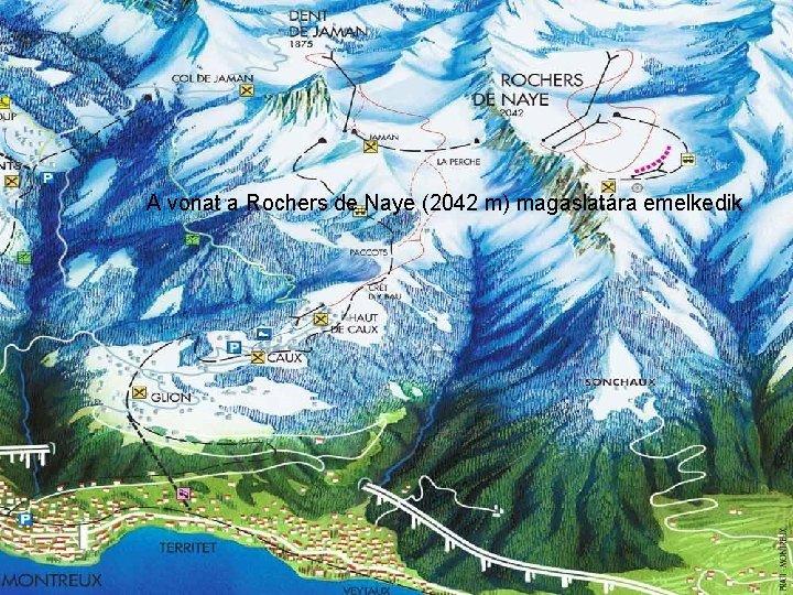 A vonat a Rochers de Naye (2042 m) magaslatára emelkedik.