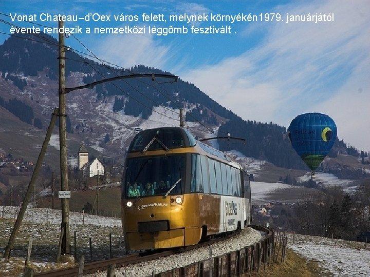 Vonat Chateau–d'Oex város felett, melynek környékén 1979. januárjától évente rendezik a nemzetközi léggőmb fesztivált.