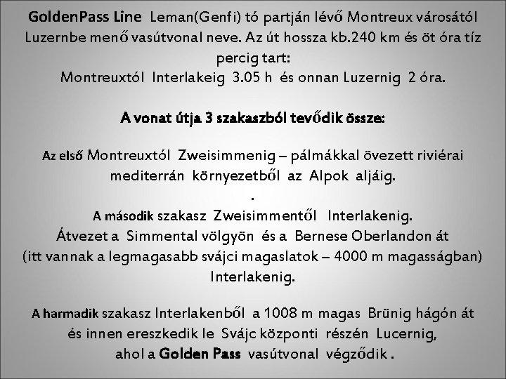 Golden. Pass Line Leman(Genfi) tó partján lévő Montreux városától Luzernbe menő vasútvonal neve. Az