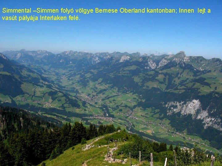 Simmental –Simmen folyó völgye Bernese Oberland kantonban; Innen lejt a vasút pályája Interlaken felé.