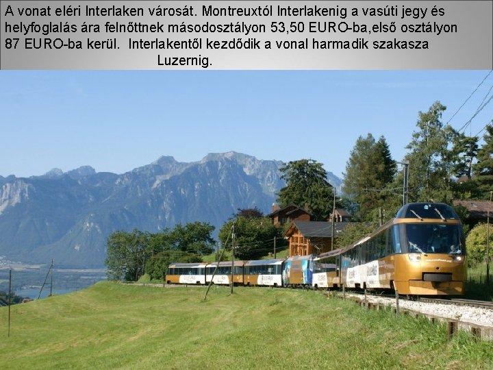 A vonat eléri Interlaken városát. Montreuxtól Interlakenig a vasúti jegy és helyfoglalás ára felnőttnek