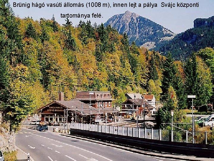 Brünig hágó vasúti állomás (1008 m), innen lejt a pálya Svájc központi tartománya felé.