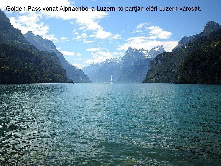 Golden Pass vonat Alpnachból a Luzerni tó partján eléri Luzern városát. .