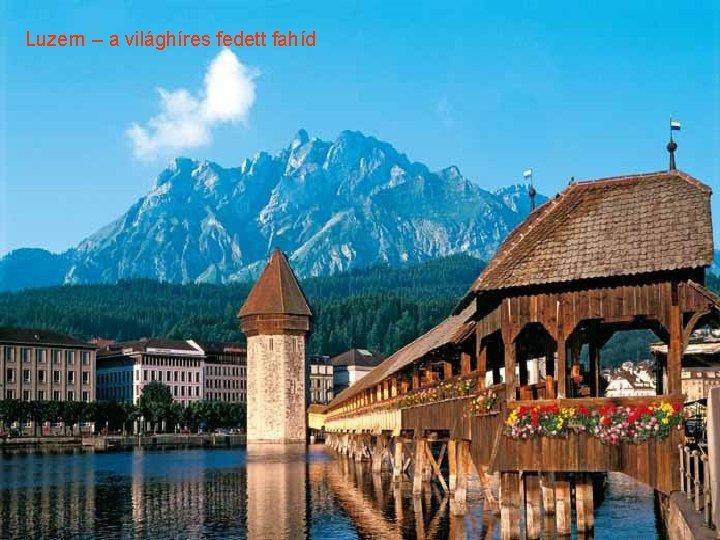 Luzern – a világhíres fedett fahíd