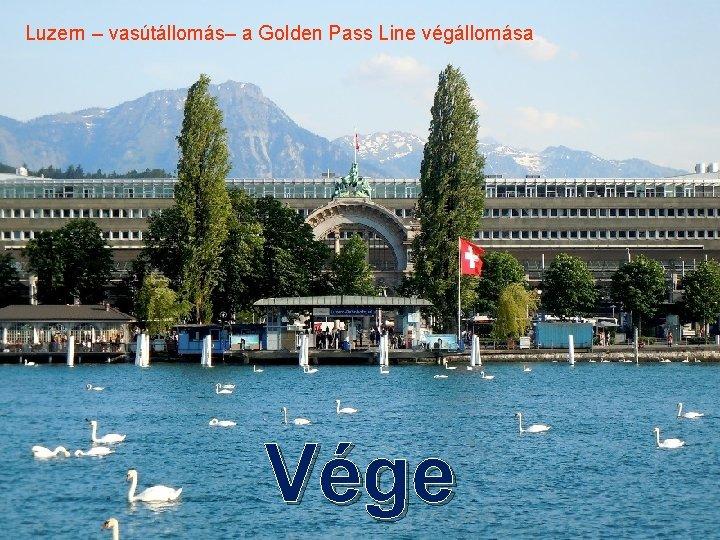 Luzern – vasútállomás– a Golden Pass Line végállomása Vége