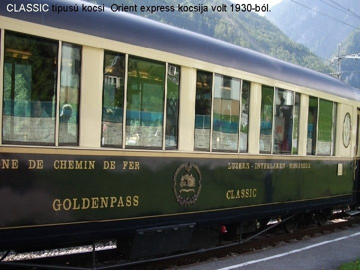 CLASSIC típusú kocsi Orient express kocsija volt 1930 -ból.