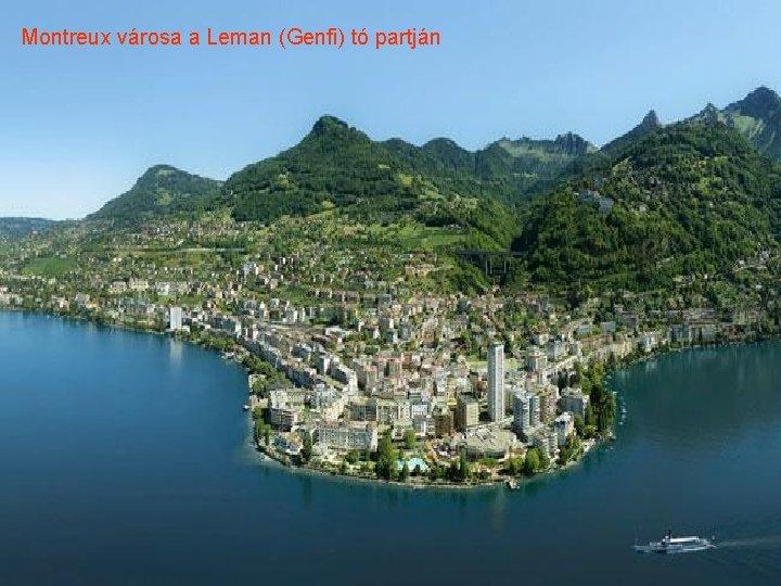 Montreux városa a Leman (Genfi) tó partján