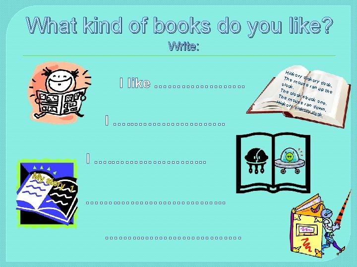 What kind of books do you like? Write: I like ………………. . I ….