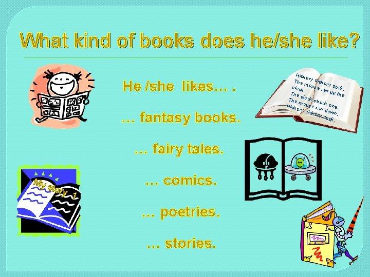 What kind of books does he/she like? He /she likes…. … fantasy books. …