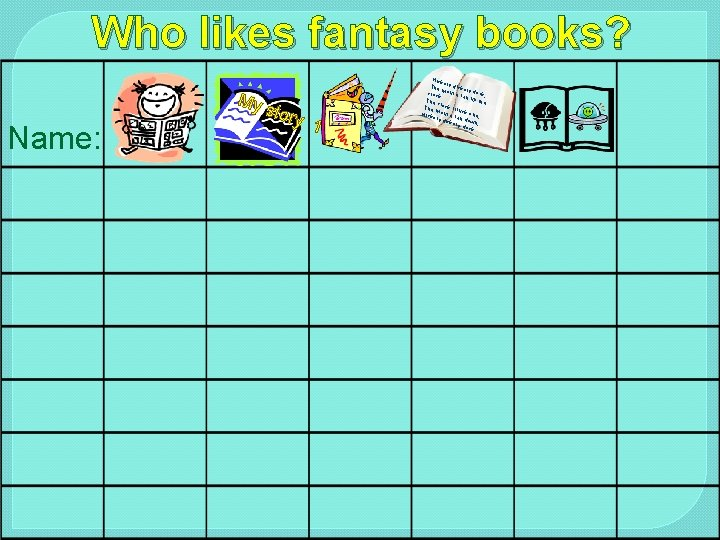 Who likes fantasy books? My Name: stor y 1 Hick o The ry dicko