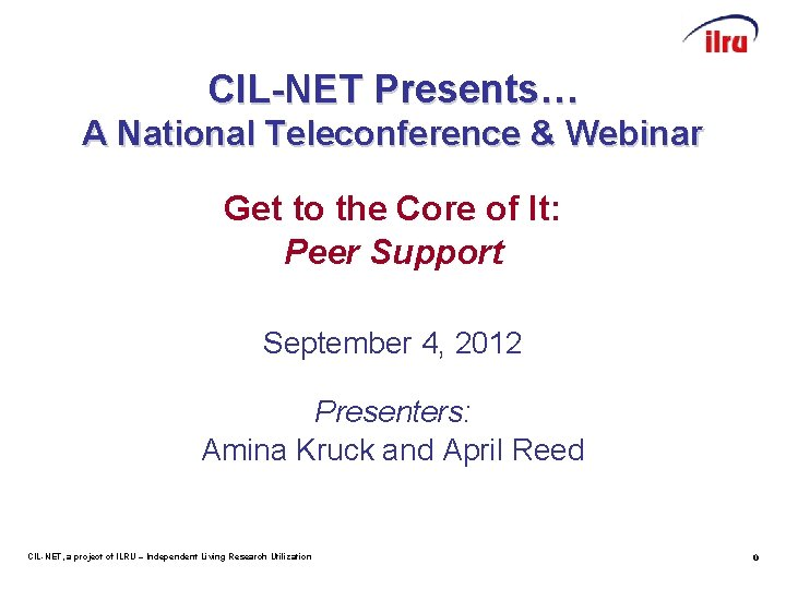 CIL-NET Presents… A National Teleconference & Webinar Get to the Core of It: Peer