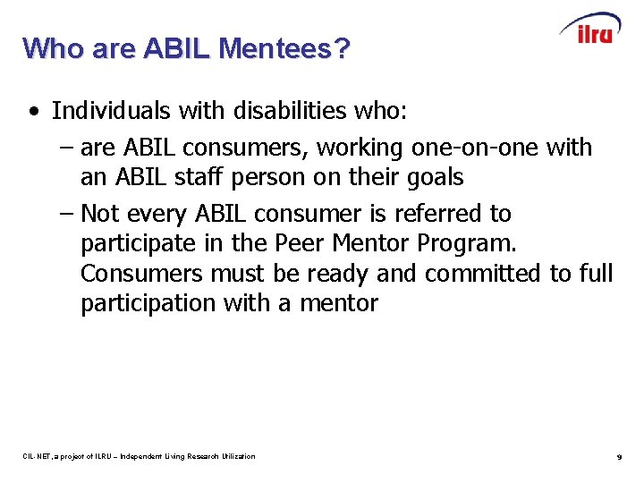 Who are ABIL Mentees? • Individuals with disabilities who: – are ABIL consumers, working