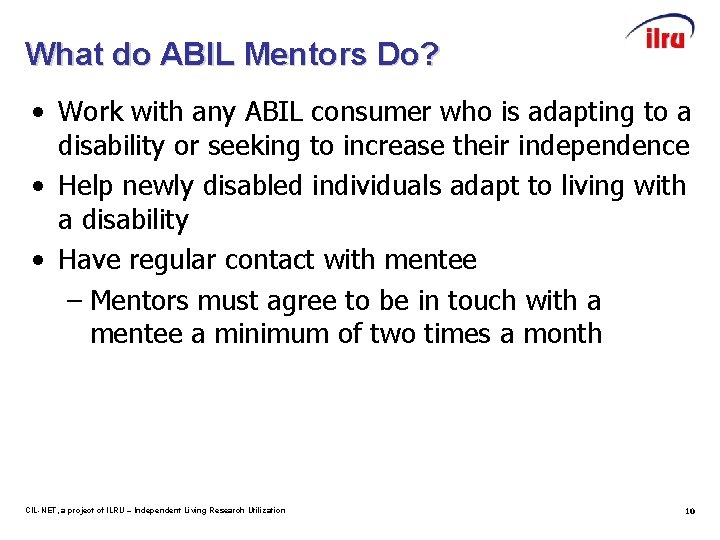 What do ABIL Mentors Do? • Work with any ABIL consumer who is adapting