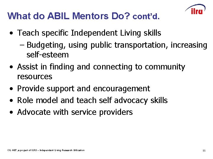 What do ABIL Mentors Do? cont'd. • Teach specific Independent Living skills – Budgeting,