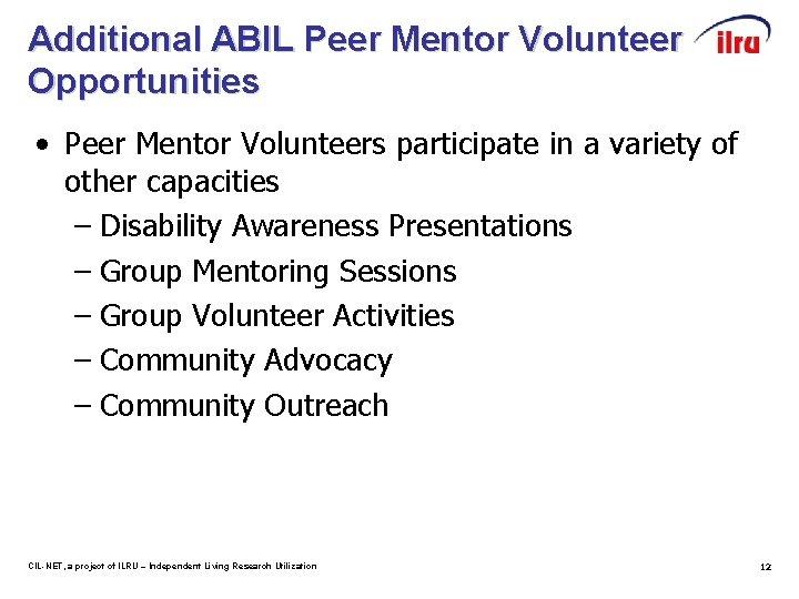 Additional ABIL Peer Mentor Volunteer Opportunities • Peer Mentor Volunteers participate in a variety