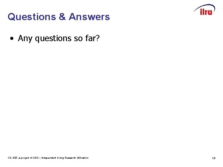 Questions & Answers • Any questions so far? CIL-NET, a project of ILRU –