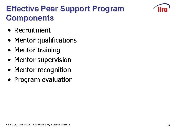Effective Peer Support Program Components • • • Recruitment Mentor qualifications Mentor training Mentor