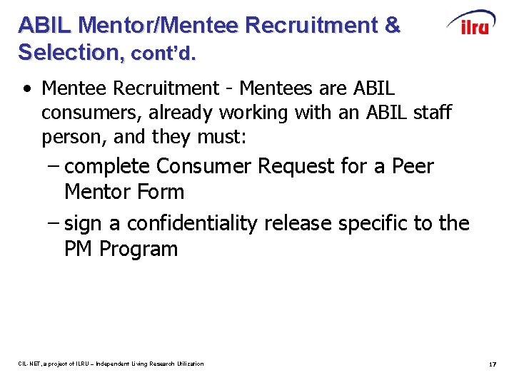 ABIL Mentor/Mentee Recruitment & Selection, cont'd. • Mentee Recruitment - Mentees are ABIL consumers,