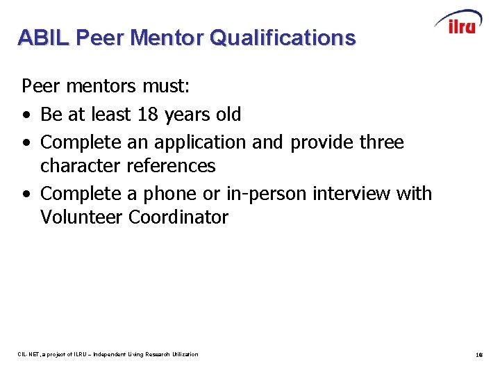 ABIL Peer Mentor Qualifications Peer mentors must: • Be at least 18 years old